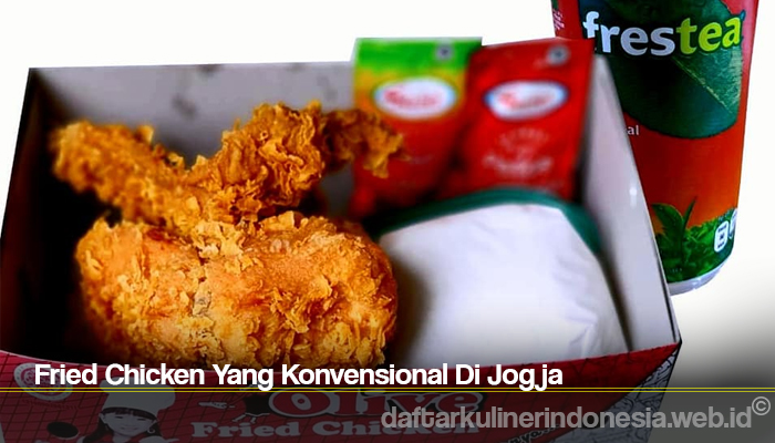Fried Chicken Yang Konvensional Di Jogja